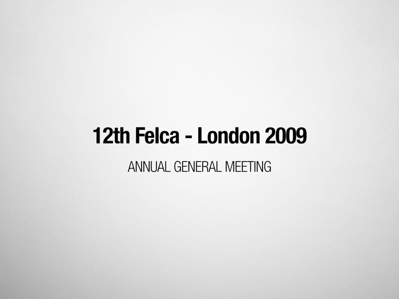 12th Felca Annual General Meeting – London 2009