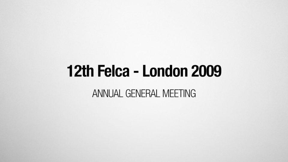 12th Felca Annual General Meeting - London 2009