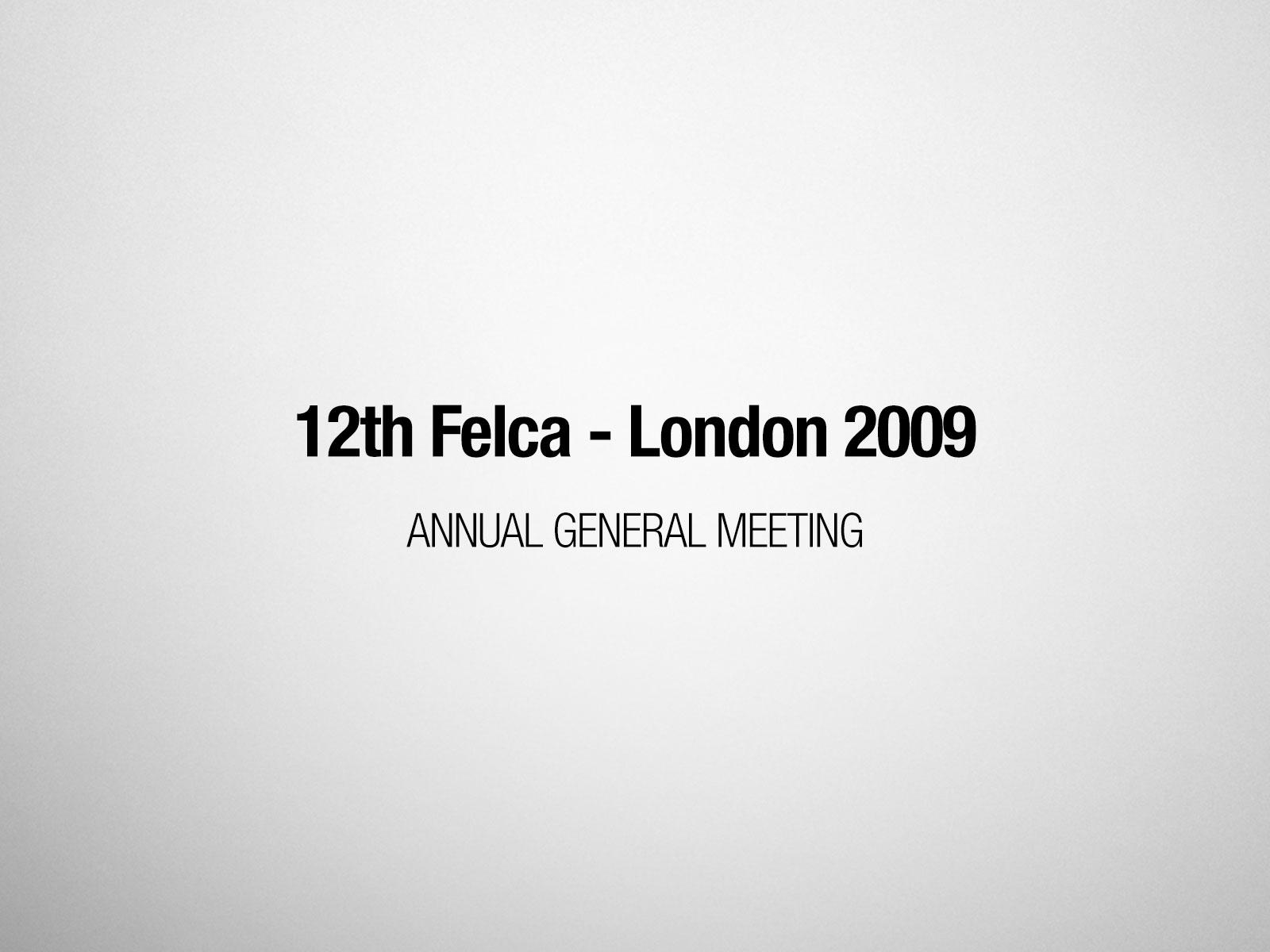 12th Felca Annual General Meeting – London 2009