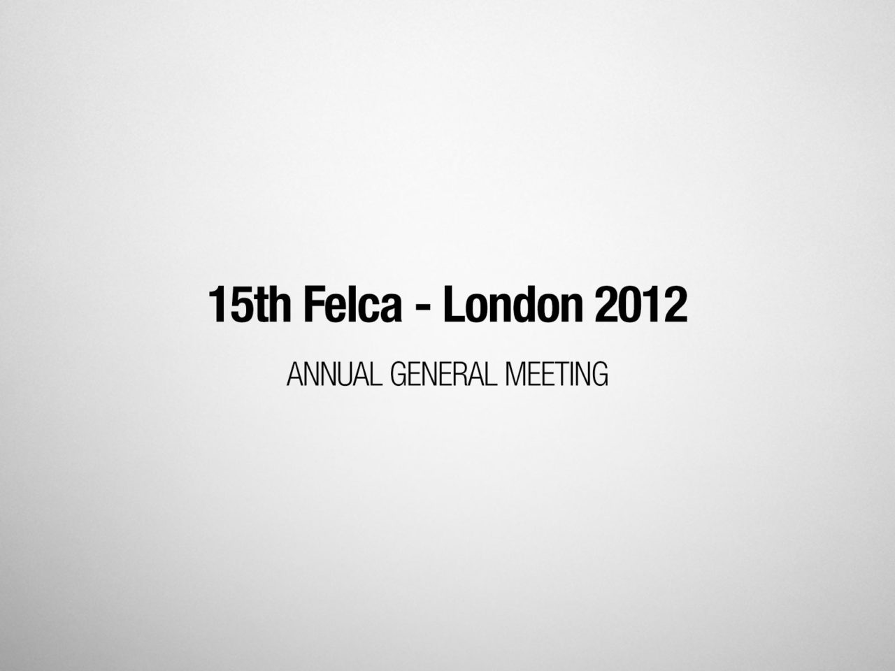 15th FELCA AGM – London 2012