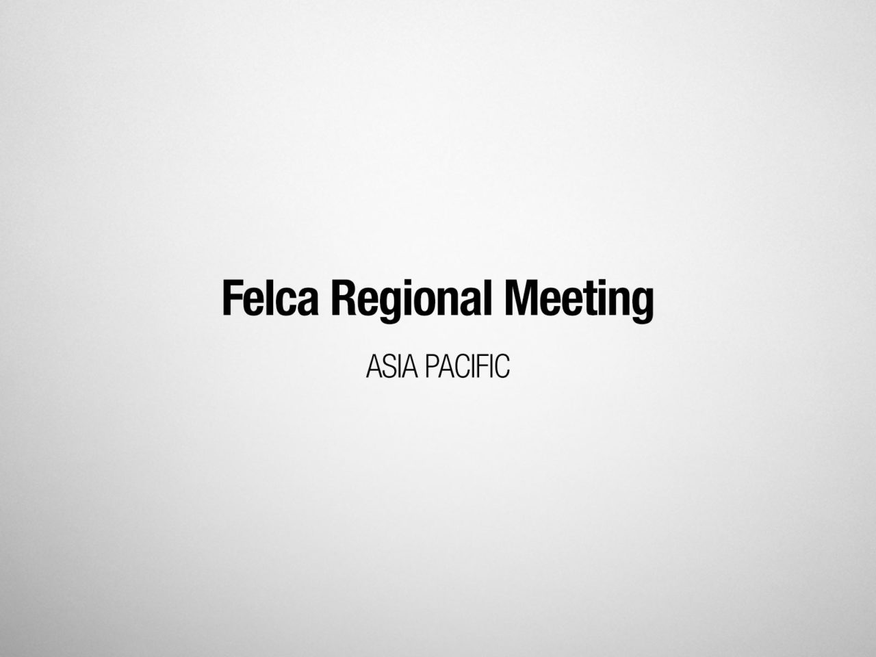Felca Regional Meeting – Asia Pacific